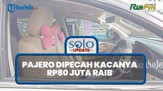 Kaca Mobil Pajero Sport Milik Guru MAN Sukoharjo Dipecah Orang Tak Dikenal, Uang Rp80 Juta Raib