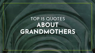 TOP 15 Quotes About Grandmothers ~ Everyday Quotes ~ Motivational Quotes ~ Romantic Quotes