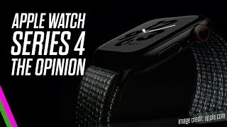 Apple Watch Series 4 - THE OPINION!