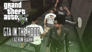 "GTA In The Hood Ep #76 ""Lackin Back!"""