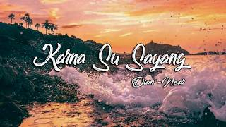 Near   Karna Su Sayang  Ft Dian Sorowea [ Official Lyric Video ]