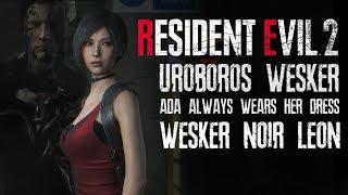 Resident Evil 2 Remake Ada ALWAYS wears her dress Uroboros Wesker Replace Mr X Wesker Noir Leon