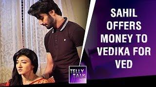 Sahil Takes Care Of Vedika & Offers Her Money For Ved | Aap Ke Aa Jane Se