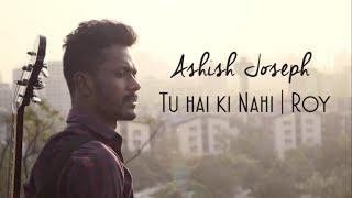 Tu Hai Ki Nahi (Roy) | Unplugged | Cover By Ashish - ashishjoseph