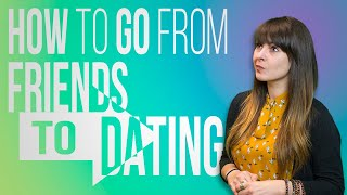 """How To Go From """"Friends"""" To """"Officially Dating"""""""
