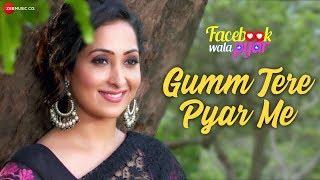 Gumm Tere Pyar Me   Facebook Wala Pyar   Ankit Tiwari   Rahul Bagga & Nancy Thakkar