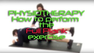Physiotherapy - How to perform the Full Plank Exercise