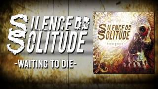 Silence In Solitude - Waiting to Die