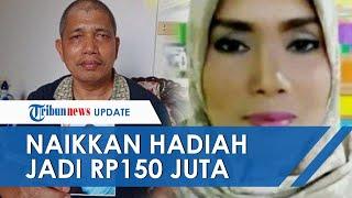 Tak Kunjung Ketemu, Pria di Riau Naikkan Hadiah Sayembara untuk Temukan Istrinya Jadi Rp150 Juta