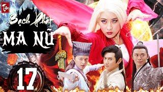 Phim Kiếm Hiệp 2020 Thuyết Minh | Tân Bạch Phát Ma Nữ - Tập 17 | Phim Bộ Trung Quốc 2020