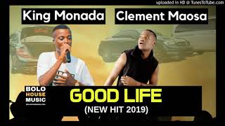 Good Life   King Monada Ft Clement Maosa Original