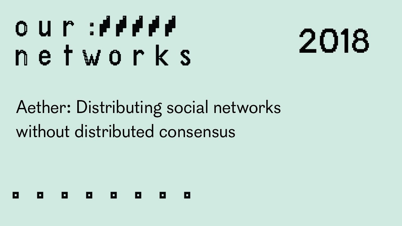 Video thumbnail for Aether: Distributing social networks without distributed consensus