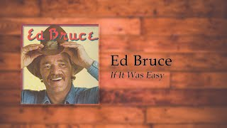 Ed Bruce - If It Was Easy