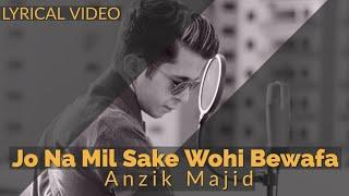 Jo Na Mil Sake Wohi Bewafa (Cover) - Anzik Majid - YouTube