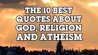 Top 10 Best Quotes About God, Religion And Atheism