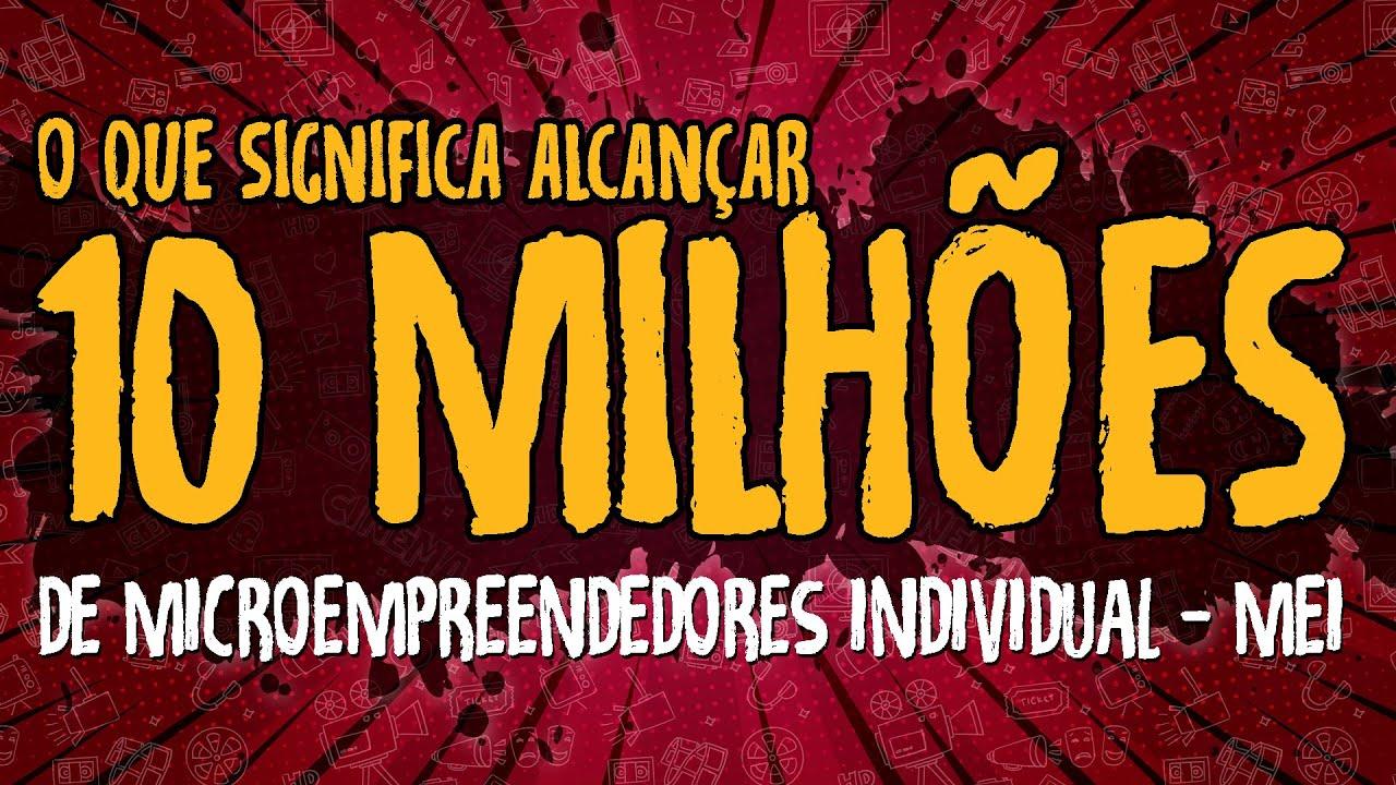 10 Milhões de Microempreendedores Individual – MEI