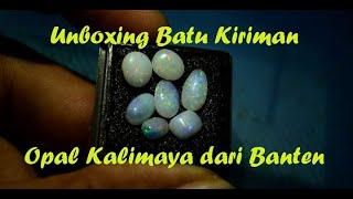 Unboxing Kiriman Batu Opal Kalimaya Dari Banten