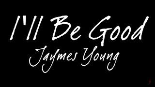 Jaymes Young   I'll Be Good (Lyrics)