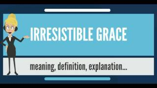 What is IRRESISTIBLE GRACE? What does IRRESISTIBLE GRACE mean? IRRESISTIBLE GRACE meaning