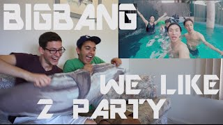 BIGBANG - WE LIKE 2 PARTY MV Reaction [SNICKERS BUDGET!]