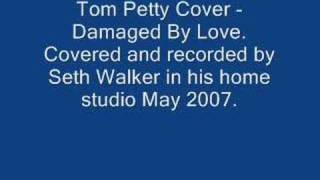 Tom Petty Damaged By Love - Cover by Seth Walker