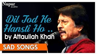 Dil Tod Ke Hansti Ho Mera By Attaullah Khan | Pakistani Romantic Songs | Nupur Audio - Download this Video in MP3, M4A, WEBM, MP4, 3GP