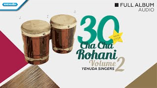 30 Nonstop Cha Cha Rohani Vol.2 - Yehuda Singers (Audio Full Album)