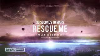 30 Seconds To Mars   Rescue Me (Pulsatorz Bootleg) [Free Release]