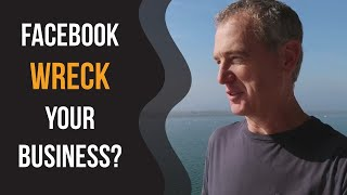 Did Facebook Just Wreck Your Business?