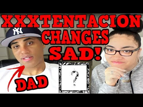 MY DAD REACTS TO XXXTENTACION CHANGES & SAD! | ? REACTION