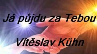 Já půjdu za Tebou - Vítězslav Kühn