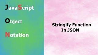 JSON Tutorial - 7 - Stringify Function In JSON - Hindi