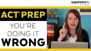 ACT® Test Prep: Why You're Doing it Wrong.  5 Bad Prep Habits