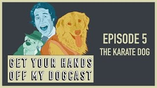 Get Your Hands Off My Dogcast | Episode 5: The Karate Dog