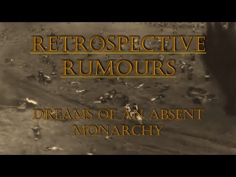 Retrospective Rumours: Dreams Of An Absent Monarchy