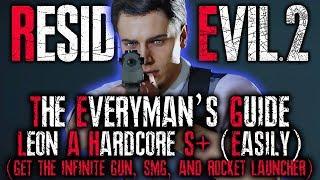 THE EVERYMAN'S GUIDE: Resident Evil 2 Remake HARDCORE S+ RANK Walkthrough   RE2 LEON A INFINITE AMMO