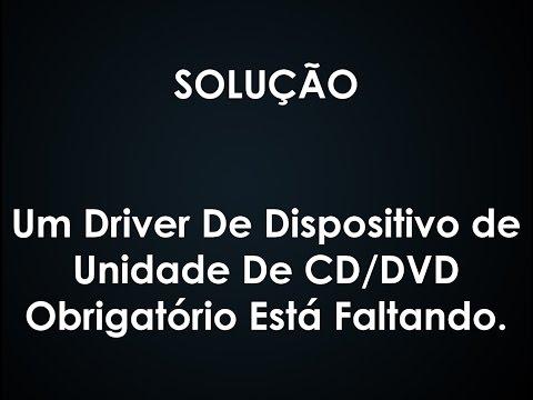 Um Driver de Dispositivo de Unidade de CD/DVD Obrigatório Está Faltando - Solução