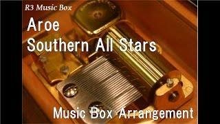 Aroe/Southern All Stars [Music Box]