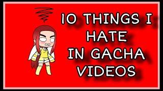 10 Things I HATE in Gacha Videos 😤