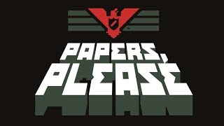 Papers, Please - Cause No Trouble