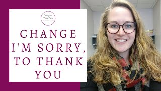 Changing I'm Sorry to Thank You-Why it Will Change Your Attitude, Mindset, and Relationships