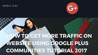 How to get more traffic on website using google plus communities Tutorial 2017 - Digital Rakesh
