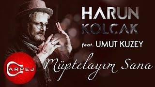Harun Kolçak - Müptelayım Sana (feat. Umut Kuzey) (Official Audio )