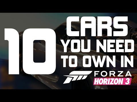 Forza Horizon 3 - TOP 10 CARS YOU NEED TO OWN IN FORZA HORIZON 3