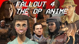 Fallout 4 The OP Anime