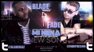 Blade Ft. Fade - Mi Nena (Prod. By Fade El Que Pone La Presion) /12 HD