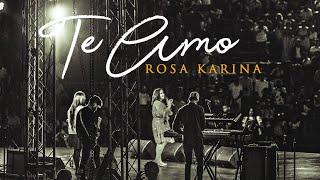 Rosa Karina - Te Amo