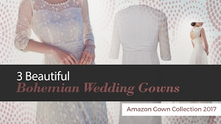 3 Beautiful Bohemian Wedding Gowns Amazon Gown Collection 2017