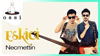 Eskici / Necmettin