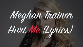 Meghan Trainor   Hurt Me (Lyrics) (from Songland)